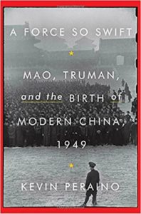 A Force So Swift: Mao, Truman and the Birth of Modern China, 1949